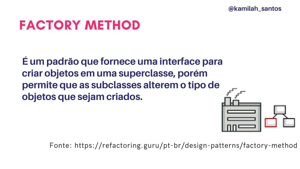 FACTORY METHOD É um padrão que fornece uma inte...