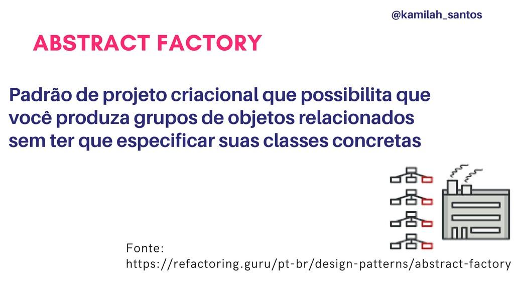 ABSTRACT FACTORY Padrão de projeto criacional q...
