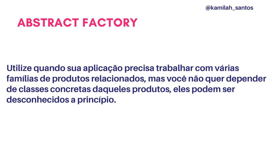 ABSTRACT FACTORY Utilize quando sua aplicação p...