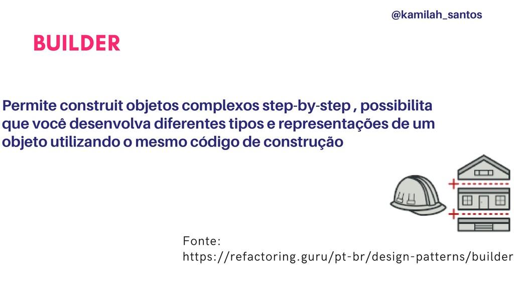 BUILDER Permite construit objetos complexos ste...
