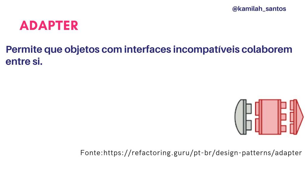 ADAPTER Permite que objetos com interfaces inco...