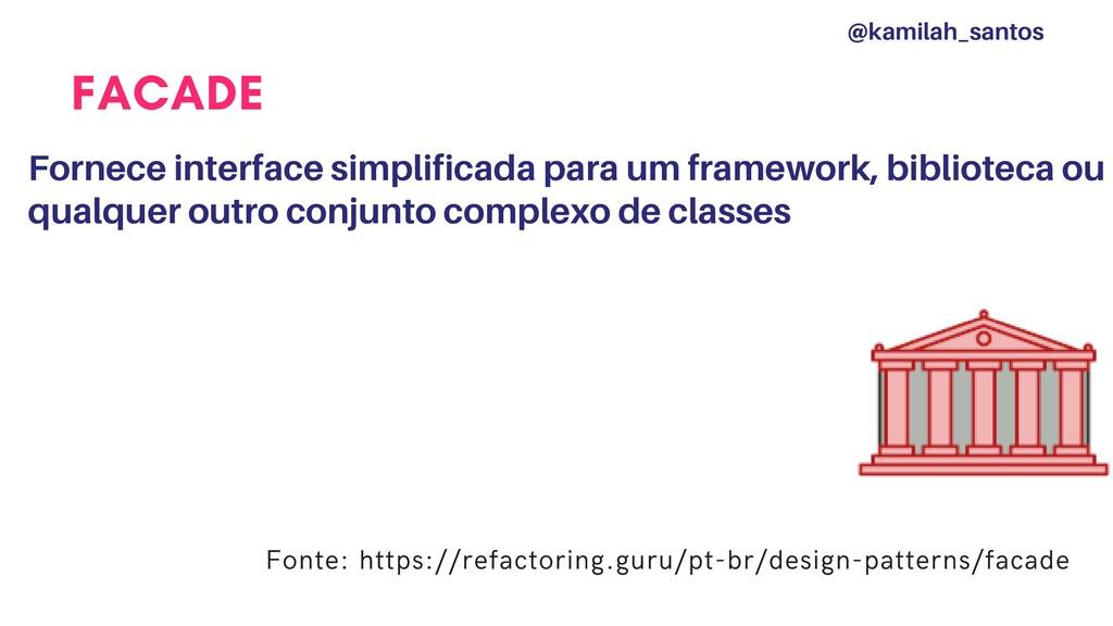 FACADE Fornece interface simplificada para um f...