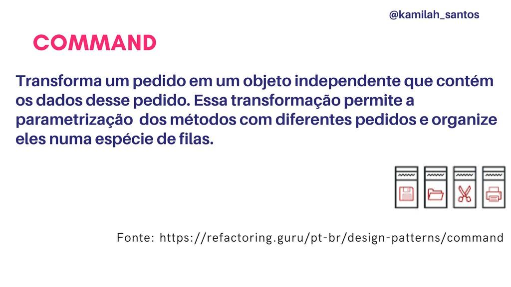 COMMAND Transforma um pedido em um objeto indep...