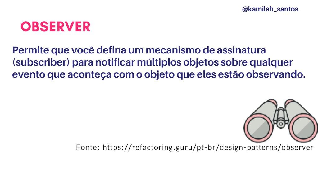OBSERVER Permite que você defina um mecanismo d...