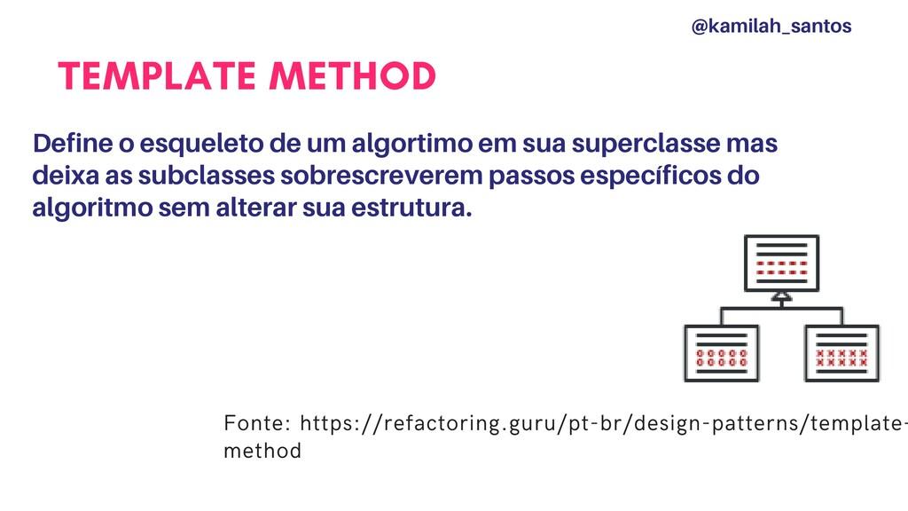 TEMPLATE METHOD Define o esqueleto de um algort...