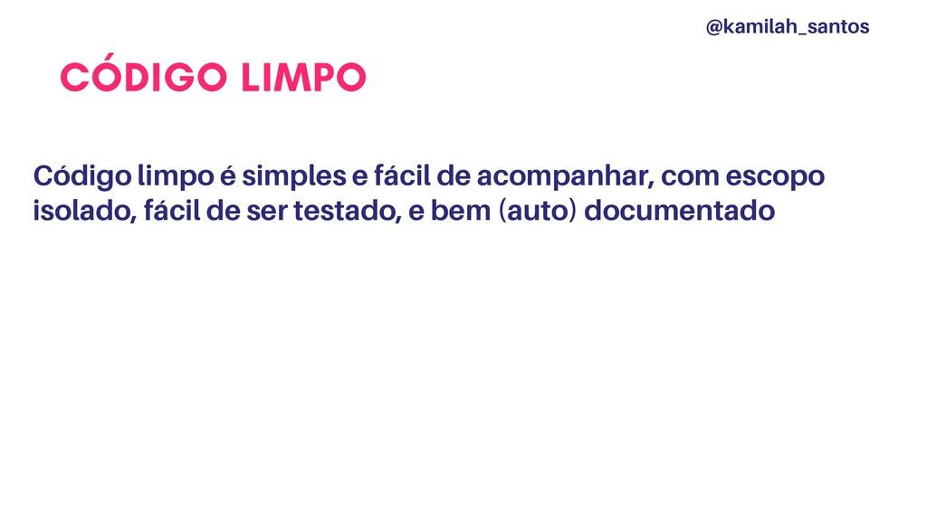 CÓDIGO LIMPO Código limpo é simples e fácil de ...
