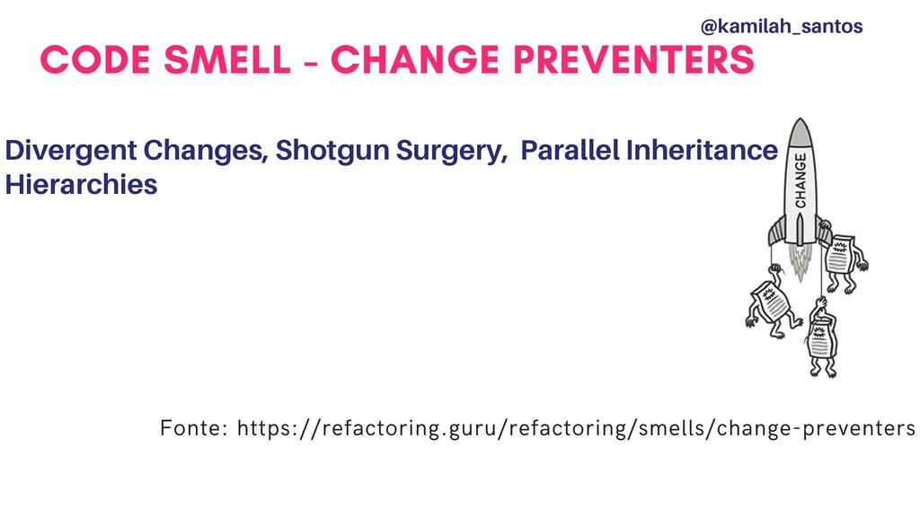 CODE SMELL - CHANGE PREVENTERS Divergent Change...