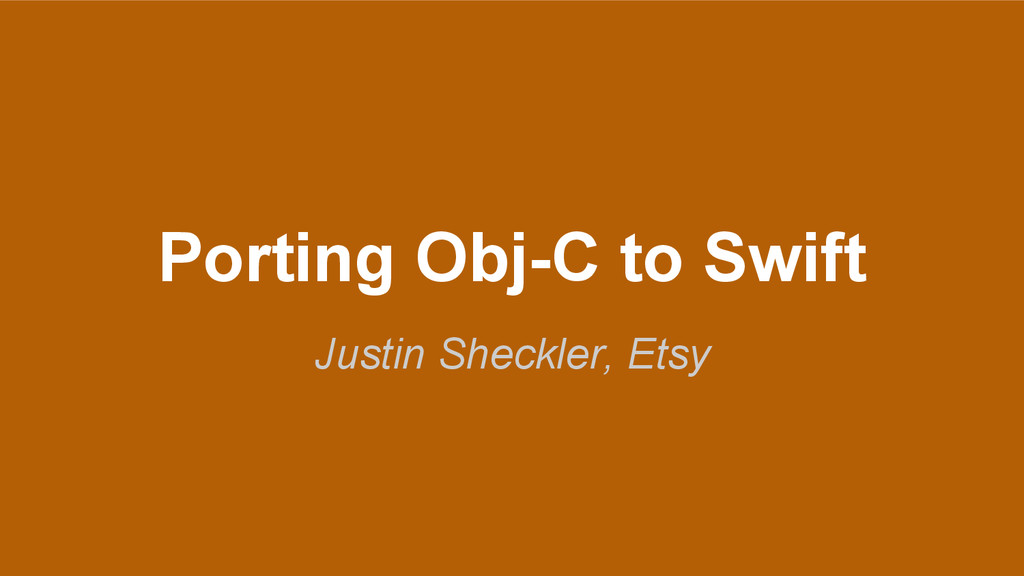 Porting Obj-C to Swift Justin Sheckler, Etsy
