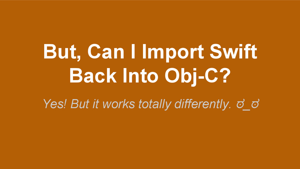 But, Can I Import Swift Back Into Obj-C? Yes! B...