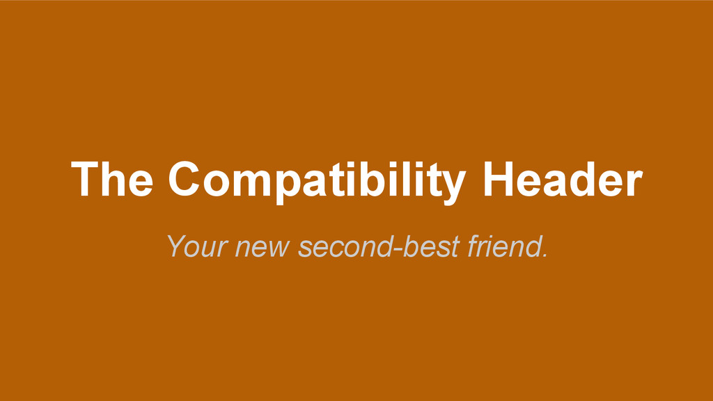 The Compatibility Header Your new second-best f...