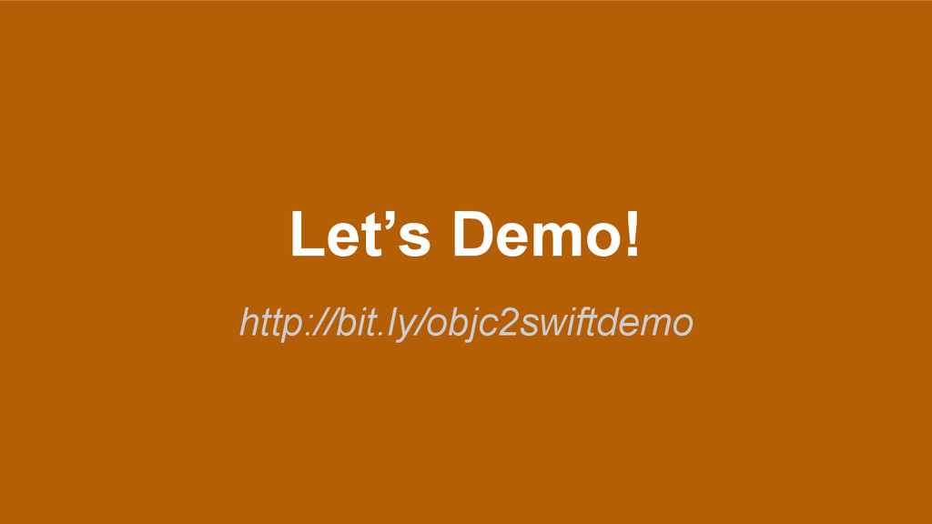 Let's Demo! http://bit.ly/objc2swiftdemo