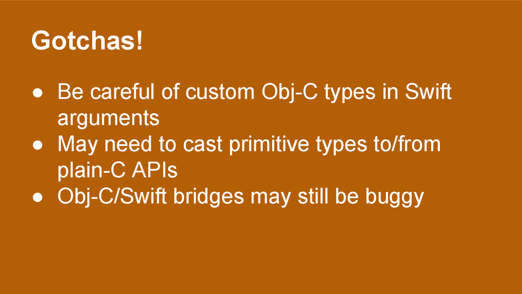 Gotchas! ● Be careful of custom Obj-C types in ...