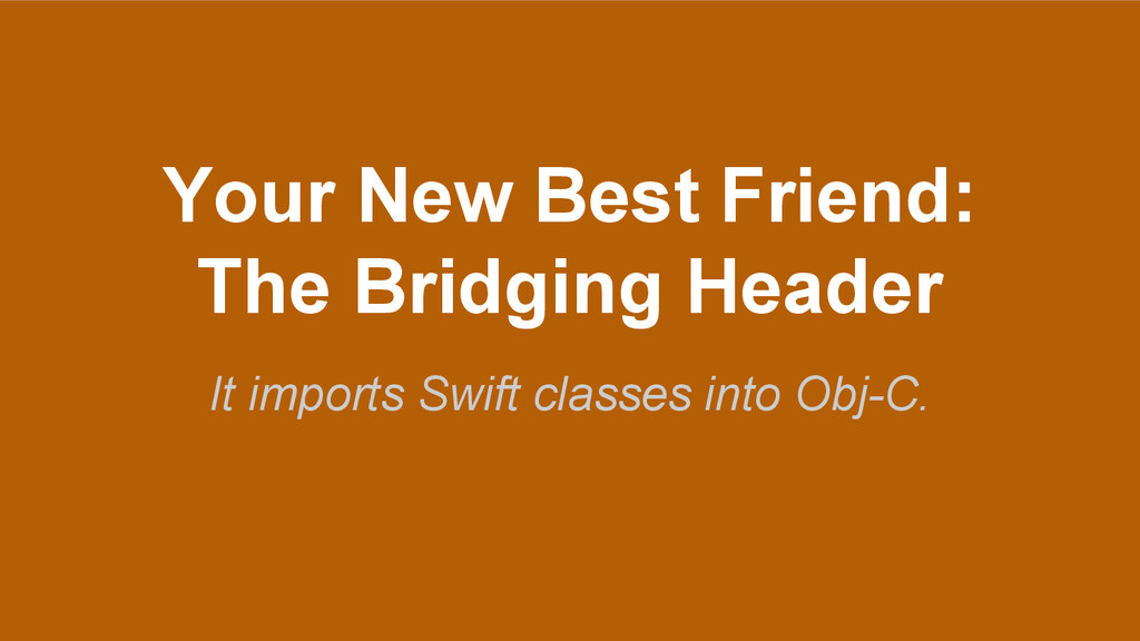 Your New Best Friend: The Bridging Header It im...