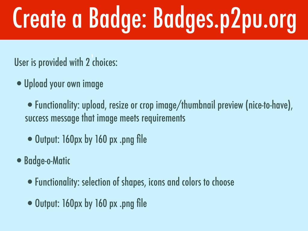 Create a Badge: Badges.p2pu.org 1 User is provi...