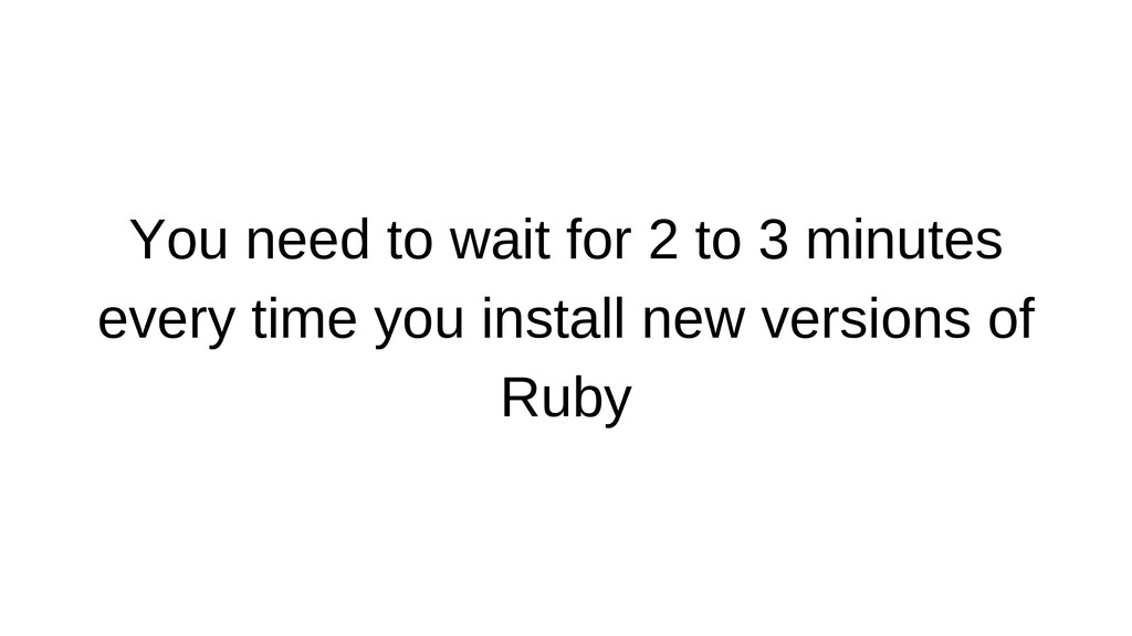 You need to wait for 2 to 3 minutes every time ...