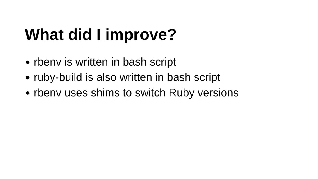 What did I improve? rbenv is written in bash sc...