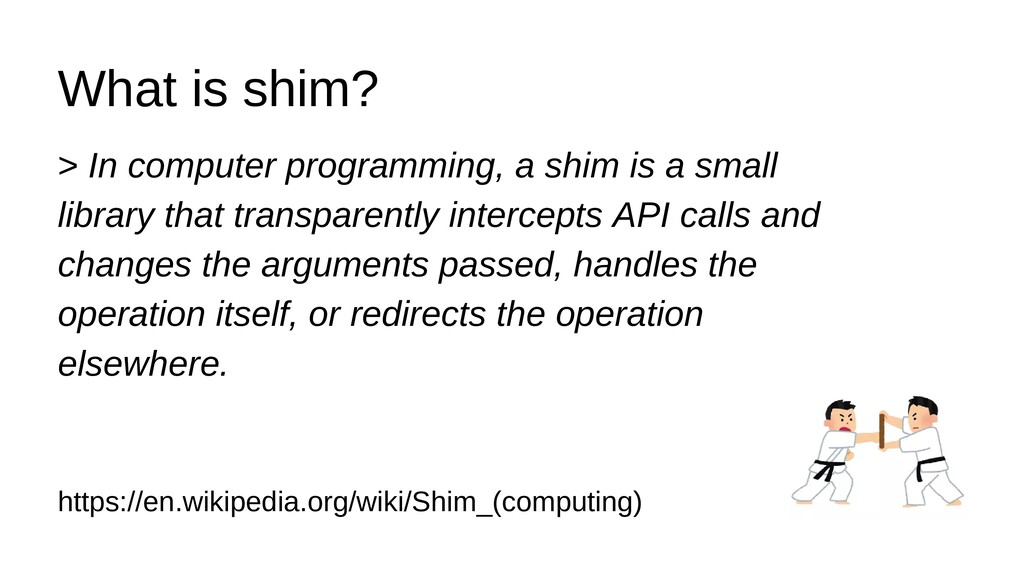 What is shim? > In computer programming, a shim...
