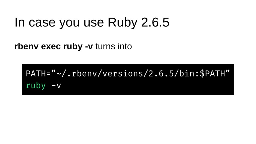 In case you use Ruby 2.6.5 rbenv exec ruby -v t...