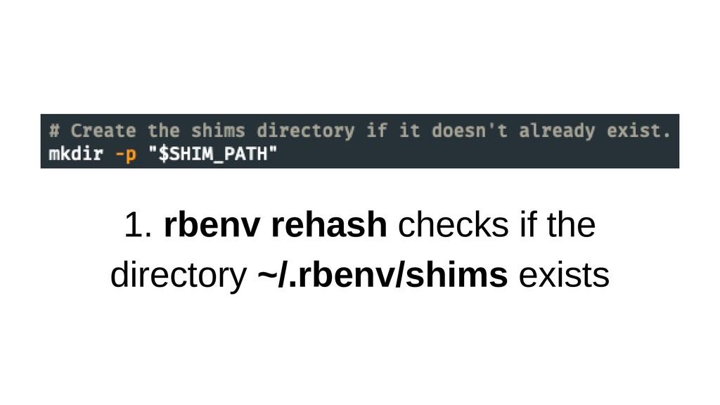 1. rbenv rehash checks if the directory ~/.rben...