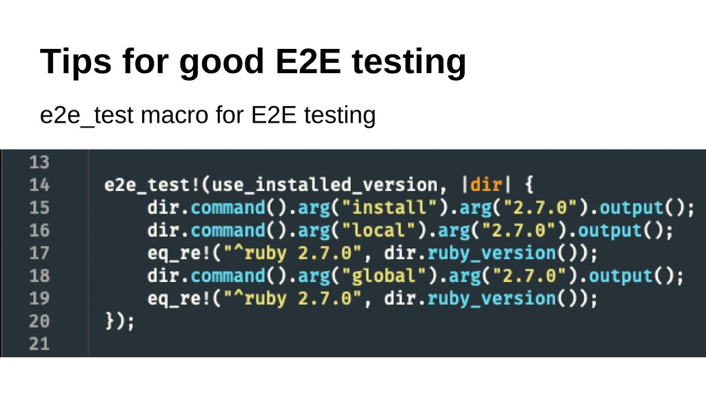 Tips for good E2E testing e2e_test macro for E2...