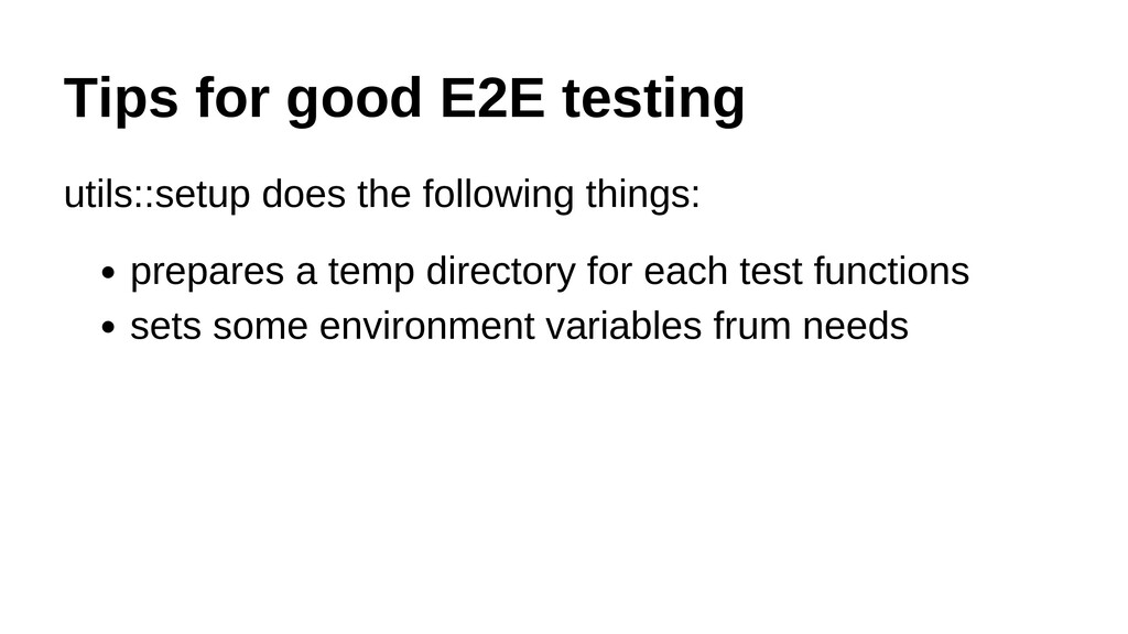 Tips for good E2E testing utils::setup does the...