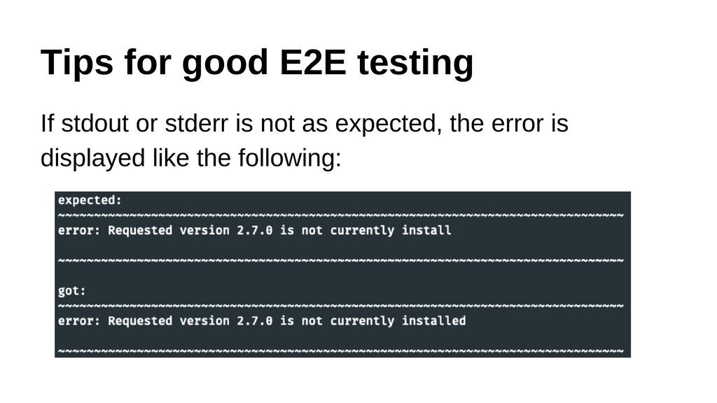 Tips for good E2E testing If stdout or stderr i...