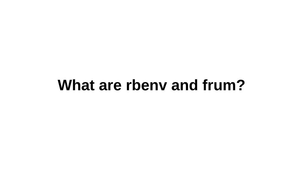 What are rbenv and frum?