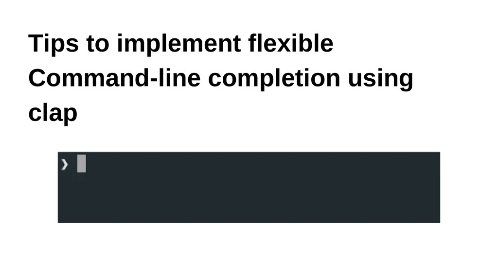 Tips to implement flexible Command-line complet...