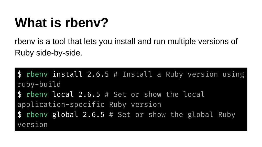 $ rbenv install 2.6.5 # Install a Ruby version ...