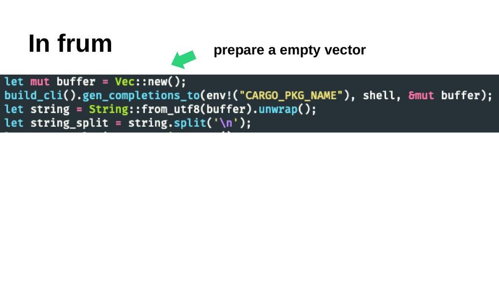 In frum ⬅︎ prepare a empty vector
