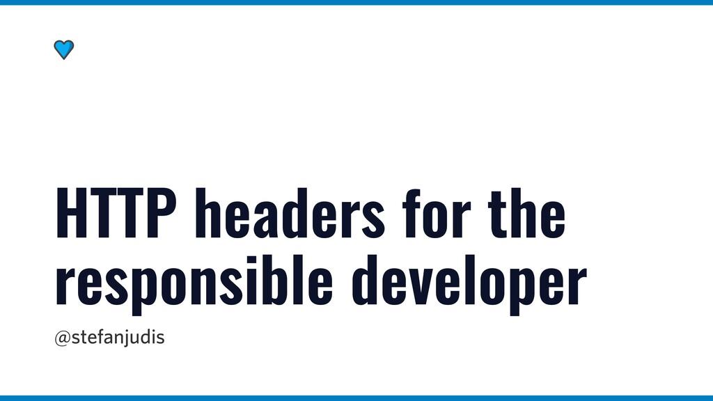 @stefanjudis HTTP headers for the responsible d...