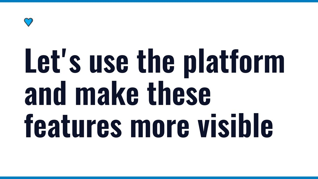Let's use the platform and make these features ...