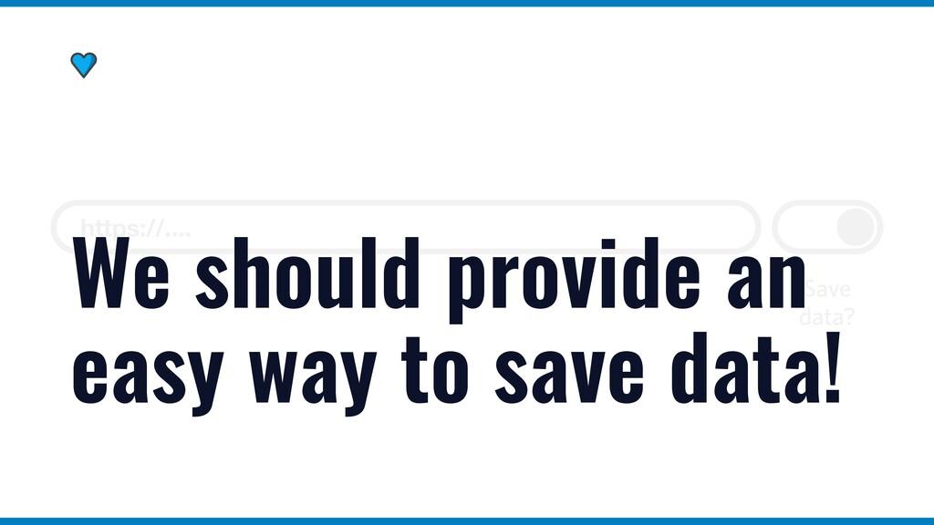 https://.... Save data? We should provide an ea...