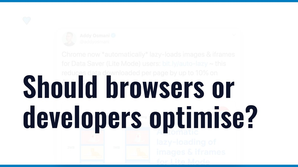 Should browsers or developers optimise?