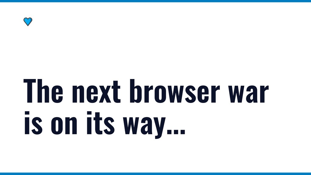 The next browser war is on its way...