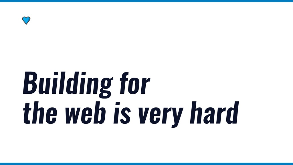 Building for the web is very hard