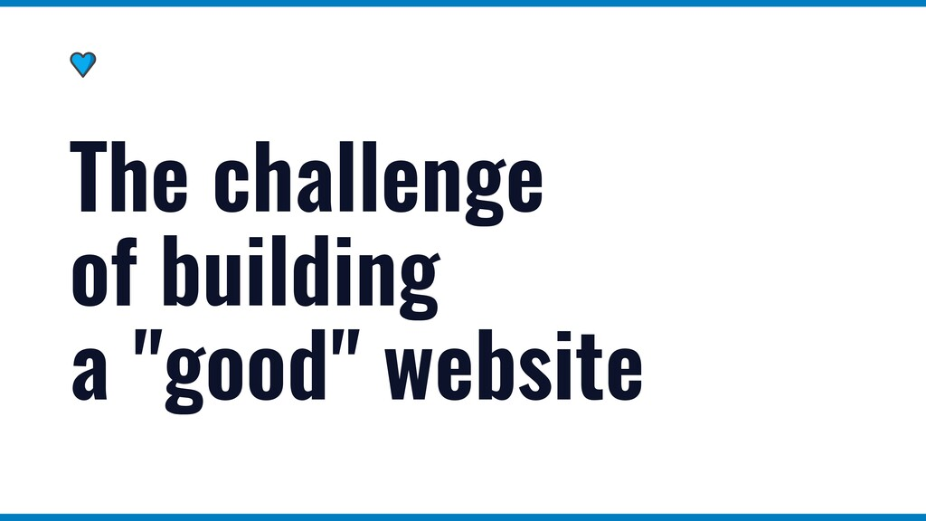"The challenge of building a ""good"" website"