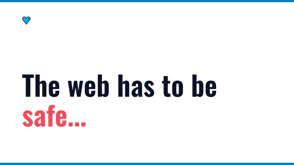The web has to be safe...
