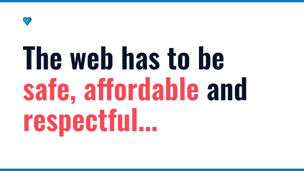 The web has to be safe, affordable and respectf...