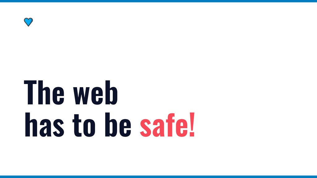 The web has to be safe!