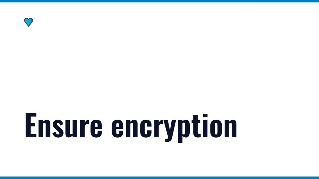 Ensure encryption