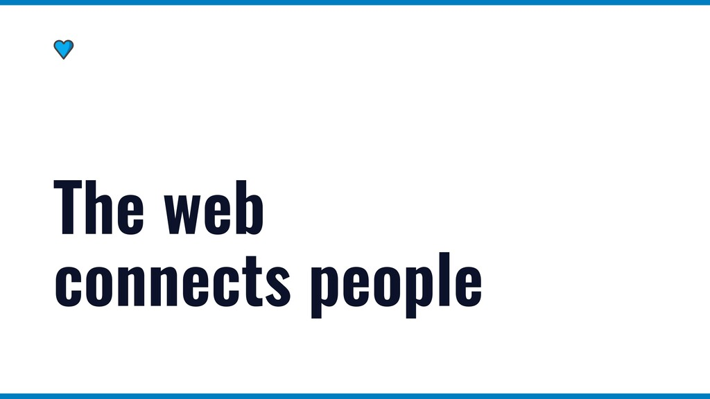 The web connects people