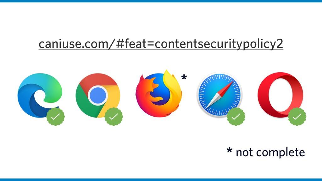 caniuse.com/#feat=contentsecuritypolicy2 * * no...