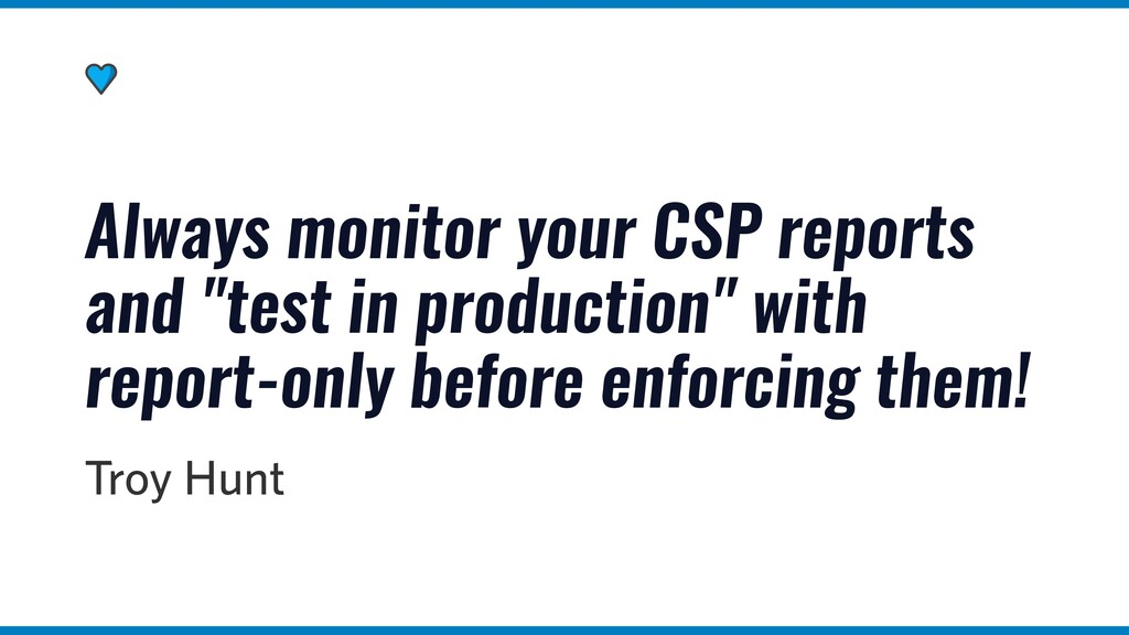 "Always monitor your CSP reports and ""test in pr..."