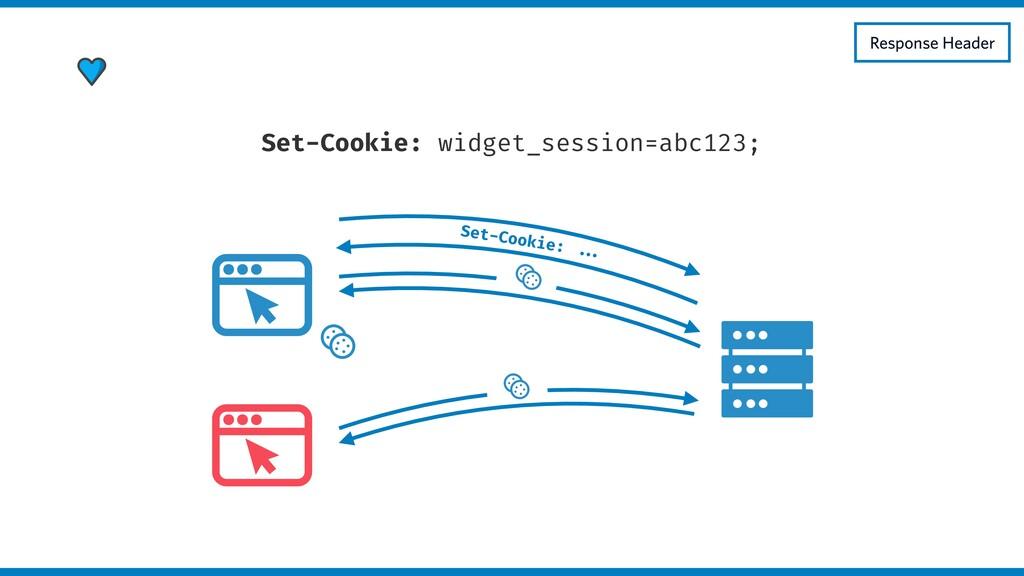 Set-Cookie: widget_session=abc123; Response Hea...