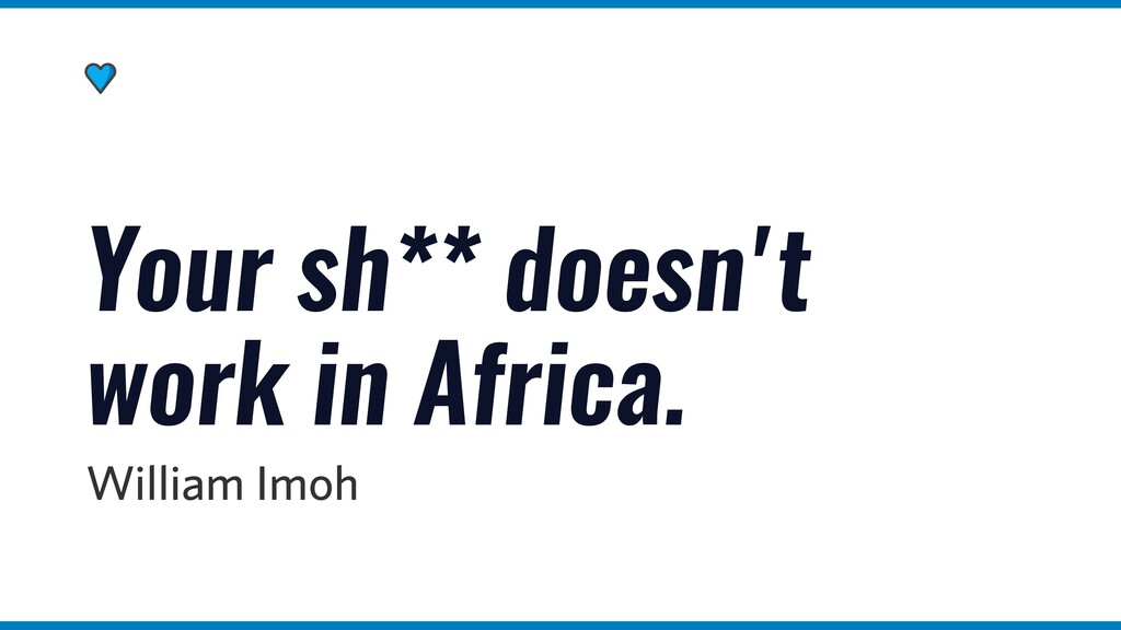 Your sh** doesn't work in Africa. William Imoh