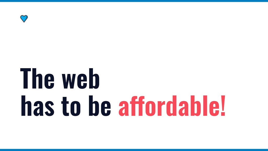 The web has to be affordable!