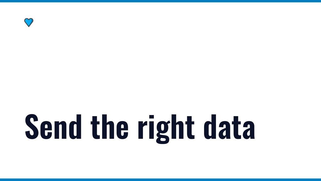 Send the right data