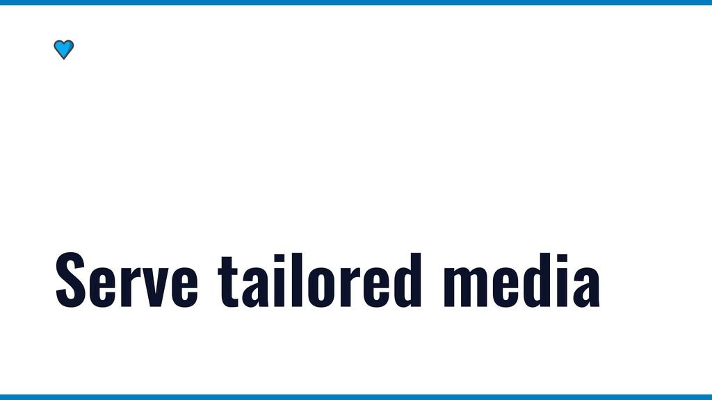 Serve tailored media