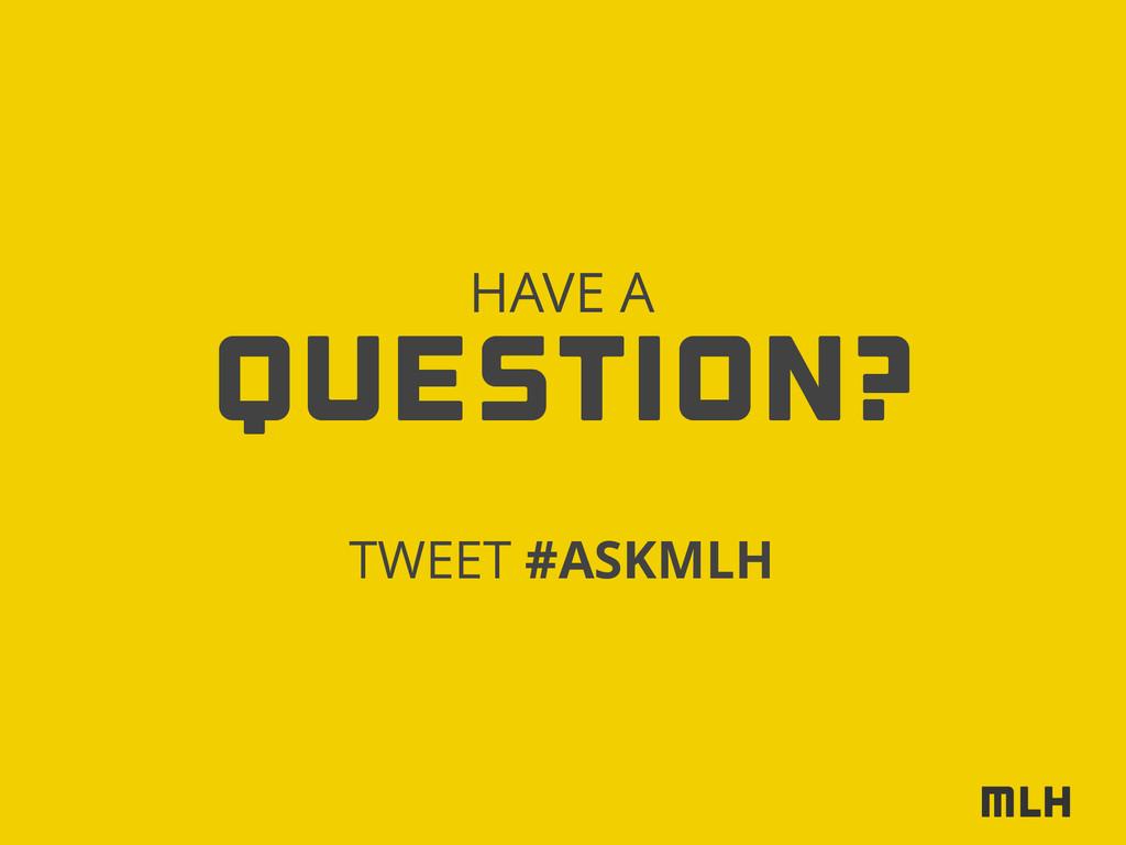 Question? HAVE A TWEET #ASKMLH